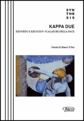 Kappa Due. kennedy e Krusciov scalatori della pace