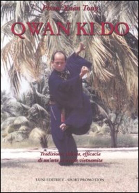 Qwan Ki Do. Tradizione, cultura, efficacia di un'arte marziale vietnamita - Pham Xuân Tong - copertina