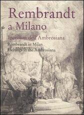 Libro Rembrandt a Milano. Incisioni dell'Ambrosiana-Rembrandt in Milan. Etchings in the Ambrosiana. Catalogo della mostra (Milano, 4 maggio-3 settembre 2006)