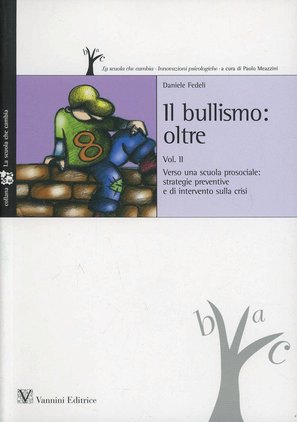 Bullismo oltre. Vol. 2: Verso una scuola prosociale: strategie preventive e di intervento sulla crisi.