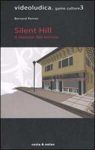 Silent Hill. Il motore del terrore