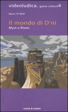 Il mondo di D'ni. Myst e Riven - Mark J. Wolf - copertina