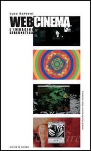 Libro Webcinema. L'immagine cibernetica Luca Barbeni