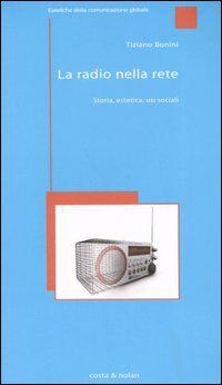 La radio nella rete. Storia, estetica, usi sociali