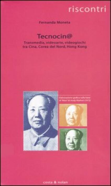 Tecnocin@. Transmedia, videoarte, videogiochi tra Cina, Corea del Nord, Hong Kong - Fernanda Moneta - copertina