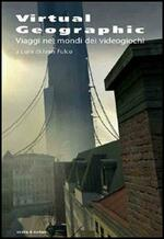 Virtual geographic. Viaggi nei mondi dei videogiochi