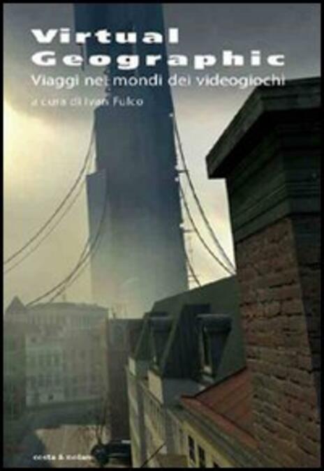 Virtual geographic. Viaggi nei mondi dei videogiochi - copertina