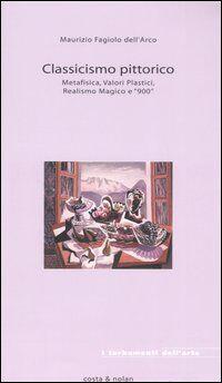 Classicismo pittorico. Metafisica, valori plastici, realismo magico e «900»