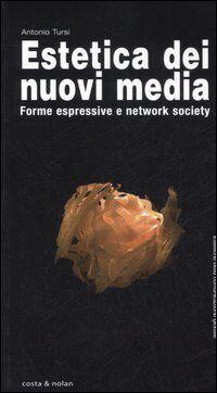 Estetica dei nuovi media. Forme espressive e network society