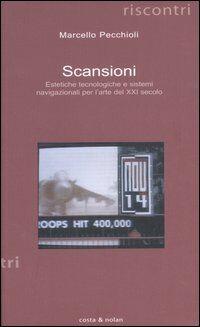 Scansioni. Estetiche tecnologiche e sistemi navigazionali per l'arte del XXI secolo