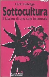 Libro Sottocultura. Il fascino di uno stile innaturale Dick Hebdige