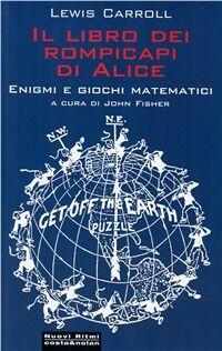 Il libro dei rompicapi di Alice. Enigmi e giochi matematici
