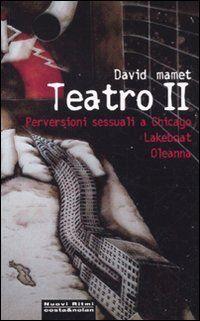 Teatro II: Perversioni sessuali a Chicago-Lakeboat-Oleanna