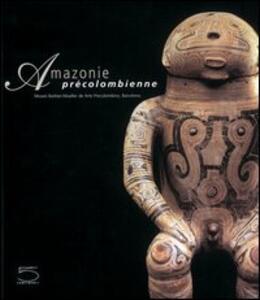 L' Amazonie précolombienne dans les collections du Museo Barbier-Muller de arte precolombino, Barcelona