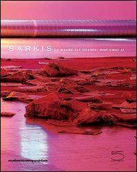 Sarkis. Le monde est illisible, mon coeur si