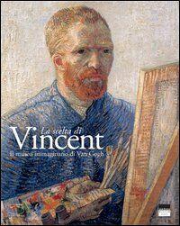 La scelta di Vincent. Il museo immaginario di Van Gogh