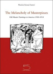 The Melancholy of Masterpieces. Old Master Paintings in America. 1900-1914