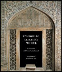 Un gioiello dell'India Moghul. Il mausoleo di I'timad ud-Daulah