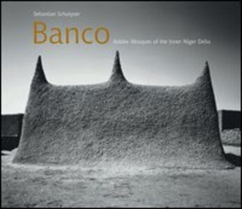 Banco. Adobe mosques of the inner niger delta