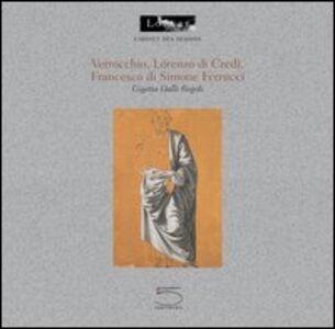 Verrocchio, Lorenzo di Credi, Francesco di Simone Ferrucci. Ediz. francese