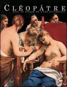 Cléopâtre dans le miroir de l'art occidental. Catalogo della mostra (Genève, 25 mars-1 août 2004)