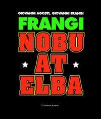 Frangi. Nobu at Elba. Catalogo della mostra (Varese, 15 febbraio-21 marzo 2004)