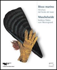 Bisso marino. Fili d'oro dal fondo del mare-Muschelseide. Goldene Fäden vom Meeresgrund. Catalogo della mostra (Basel, 19 marzo-27 giugno 2004)