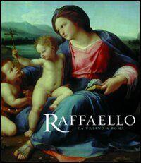 Raffaello. Da Urbino a Roma. Catalogo della mostra (Londra, 20 ottobre-16 gennaio 2005)