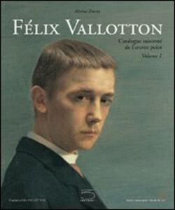 Félix Vallotton. L'oeuvre peint: Le peintre-Catalogue raisonné. Première partie 1878-1909 (CR 1 à 747)-Catalogue raisonné. Seconde partie 1910-1925 (CR 748 à 1704)