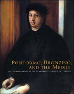 Pontormo, Bronzino and the Medici. The transformation of the Renaissance portrait in Florence. Catalogo della mostra (Philadelphia, 20 November 2004-13 February 2005