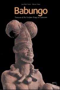 Babungo. Treasures of the sculptor kings in Cameroon. Babungo: memory, arts and tecniques. Catalogue of the Babungo Museum