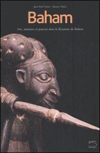 Baham. Arts, mémoire et pouvoir dans le Royaume de Baham (Cameroun). Catalogue du Musée de Baham