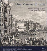 Una Venezia di carta. La città dei dogi all'epoca di Canaletto e Tiepolo