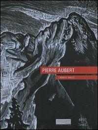 Pierre Aubert. L'oeuvre gravé. Ediz. illustrata