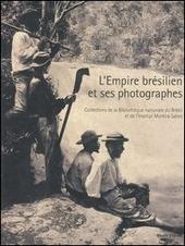 L' empire br silien et ses photographes. Collections de la Bibliotheque du Br sil et de l'Istitut Moreira Solles. Catalogo della mostra (Paris, juin-septembre 2005)