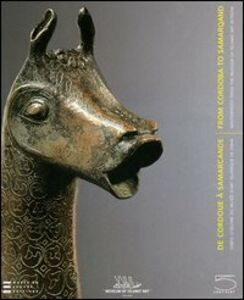 De Cordoue à Samarcande. Chef-d'oeuvre du Musée d'art islamique de Doha. Catalogo della mostra (Paris, mars-juin 2006New York, 2006). Ediz. francese, araba e ingles