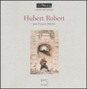 Hubert Robert. Ediz. francese