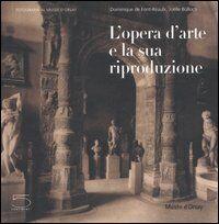L' opera d'arte e la sua riproduzione. Catalogo della mostra (Parigi, 27 giugno-24 settembre 2006)