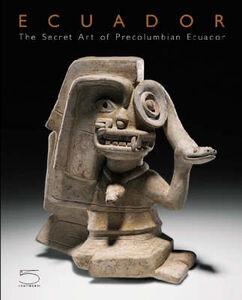 Ecuador. The Secret Art of Precolumbian Ecuador