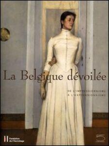La Belgique dévoilée. De l'impressionnisme à l'expressionnisme. Ediz. francese. Catalogo della mostra (Losanna, 26 gennaio-28 maggio 2007)