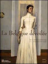 La Belgique d voil e. De l'impressionnisme a l'expressionnisme. Ediz. francese. Catalogo della mostra (Losanna, 26 gennaio-28 maggio 2007)