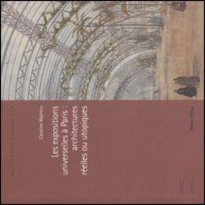 Les expositions universelles à Paris: architectures réelles ou utopiques. Catalogo della mostra (Paris, 19 juin-16 septembre 2007)