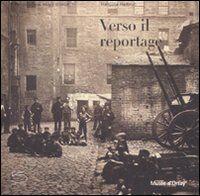 Verso il reportage. Catalogo della mostra (Parigi, 16 ottobre 2007-6 gennaio 2008)