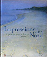 Impressions du Nord. La peinture scandinave 1800-1915. Catalogo della mostra (Losanna, 27 gennaio-22 maggio 2005)