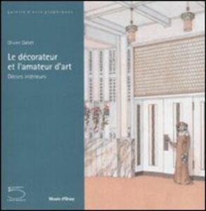 Le décorateur et l'amateur d'art. Décors intérieurs. Catalogo della mostra (Parigi, 12 febbraio-4 maggio 2008)