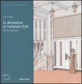 Le d corateur et l'amateur d'art. D cors int rieurs. Catalogo della mostra (Parigi, 12 febbraio-4 maggio 2008)