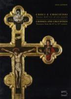 Croci e crocifissi. Tesori dall'VIII al XIX secolo. Ediz. italiana e inglese