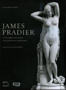 James Pradier (1790-1852). Et la sculpture francaise de la génération romantique