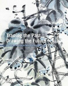 Tracing the past. Drawing the future. Master ink painters in twentith-century China