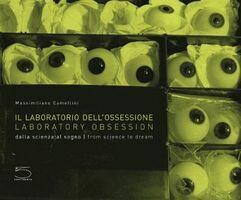 Il laboratorio dell'ossessione. Dalla scienza al sogno. Ediz. italiana e inglese
